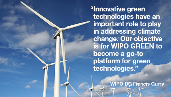 Quote from WIPO's Director General: Innovative green technologies have an important role to play in addressing climate change. Our objective is for WIPO GREEN to become a go-to platform for green technologies.